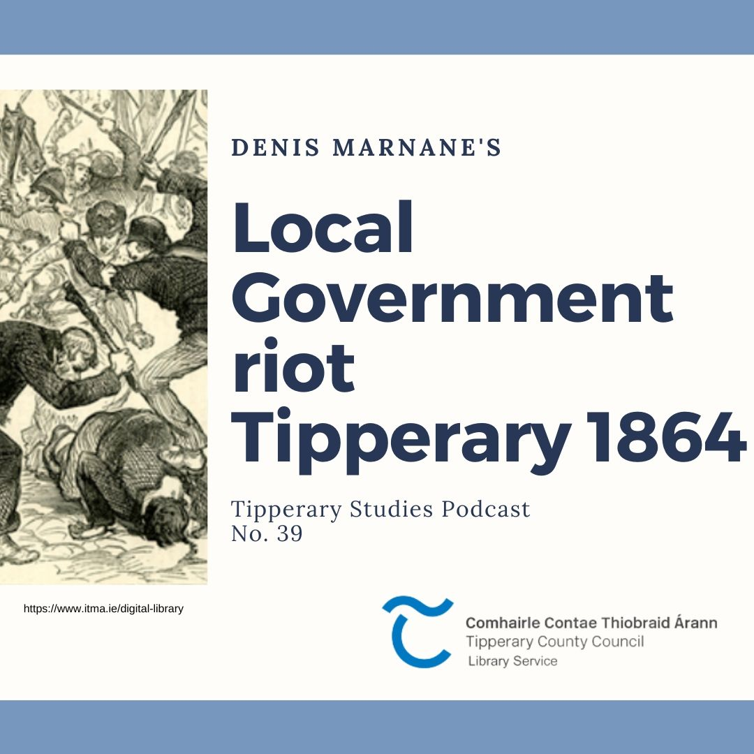 Podcast 39; Local Government Riot Tipperary 1864