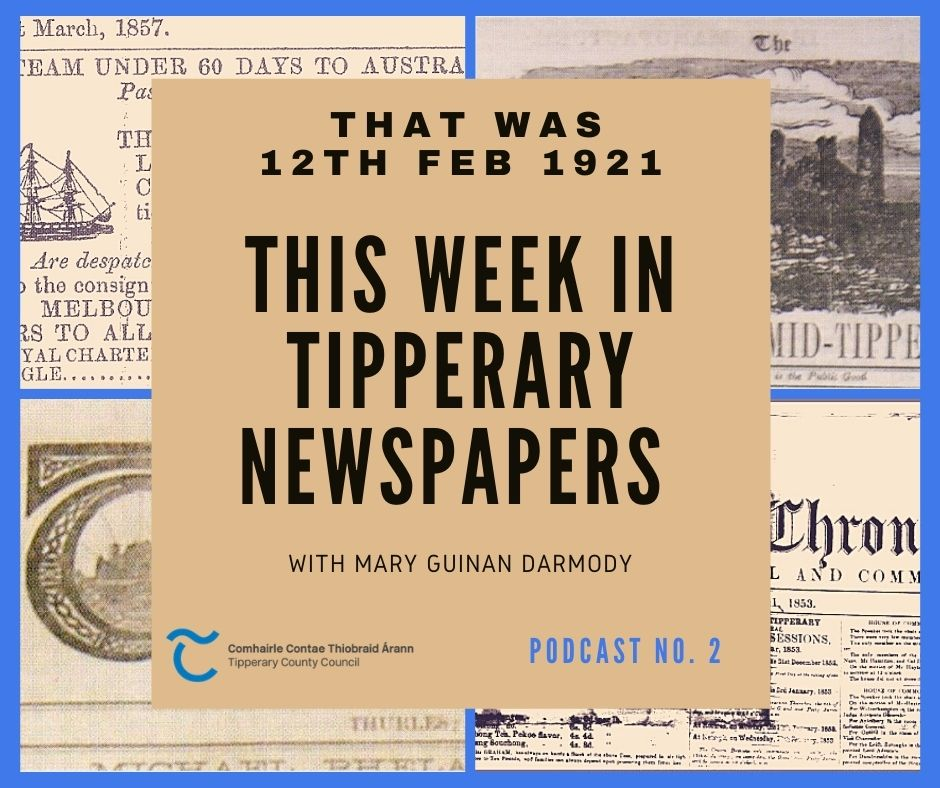 Tipperary News From 12th Feb 1921; Podcast 2